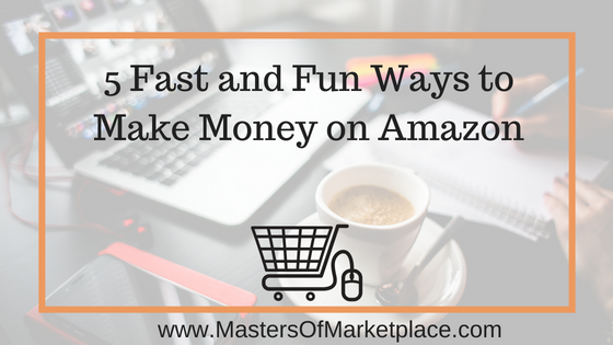5 Fast and Fun Ways to Make Money on Amazon