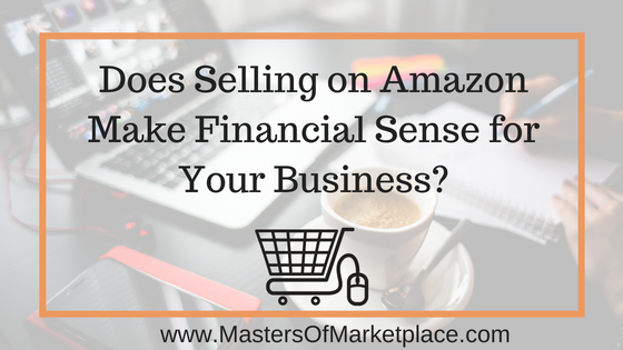 Does Selling on Amazon Makes Financial Sense for Your Business