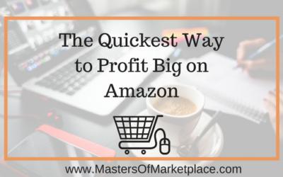 The Quickest Way to Profit Big on Amazon