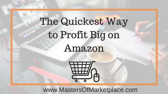 The Quickest Way to Profit Big on Amazon