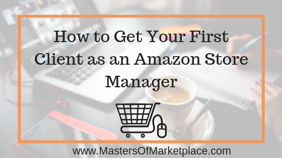 How to Get Your First Client as an Amazon Store Manager