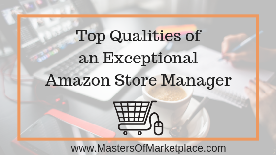 Top Qualities of an Exceptional Amazon Store Manager