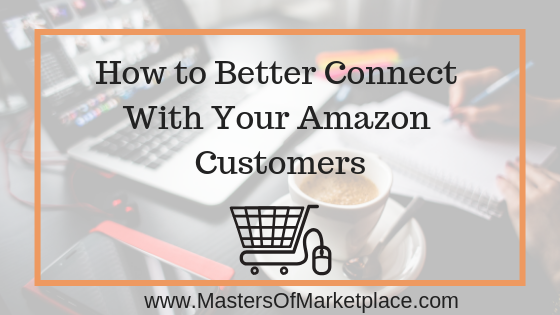 How to Better Connect With Your Amazon Customers
